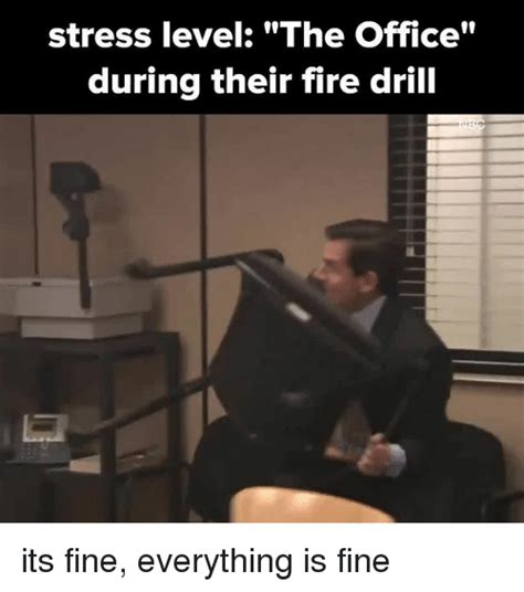Fire Drill Meme - stress level the office during their fire drill its fine