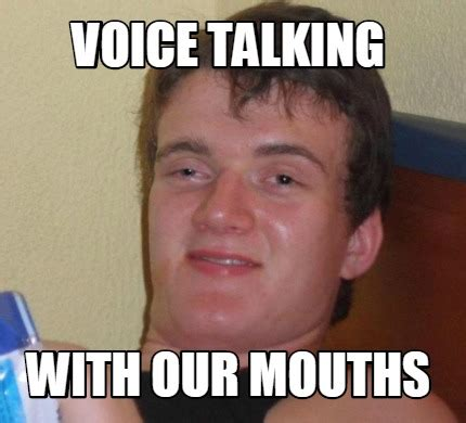 Meme Voice Generator - meme creator voice talking with our mouths meme