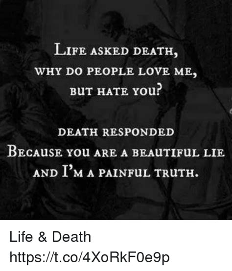 Why Do You Hate Me Meme - life asked death why do people love me but hate your death