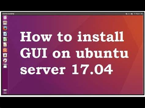 installing ubuntu server youtube install gui on ubuntu server 17 04 youtube