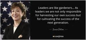 Leaders are like gardeners as leaders we are not only responsible