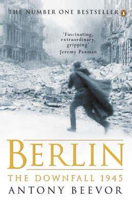 libro berlin the downfall 1945 berlin the downfall 1945 by antony beevor
