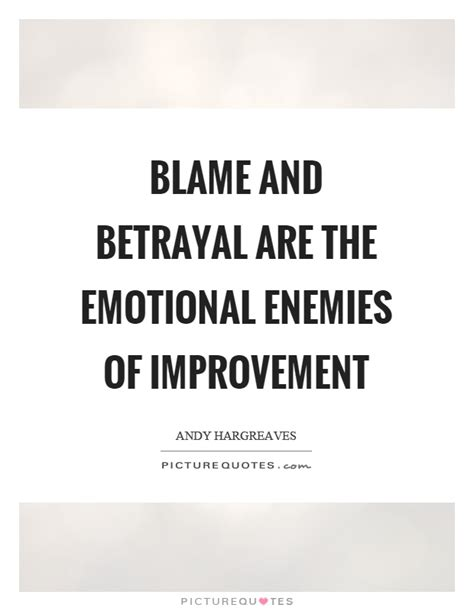 blame and betrayal are the emotional enemies of