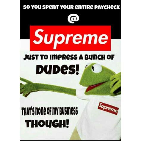 Supreme Meme - kermit meme supreme clothing streetwear my nigga my