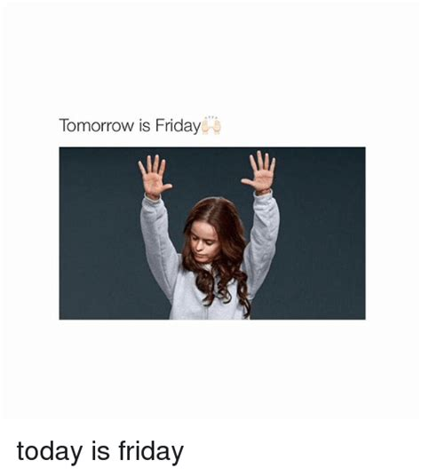 Today Is Friday Meme - tomorrow is friday today is friday friday meme on sizzle