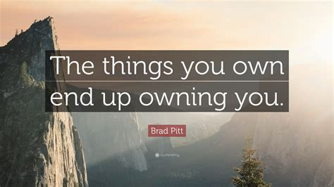 Things You Own brad pitt quote the things you own end up owning you