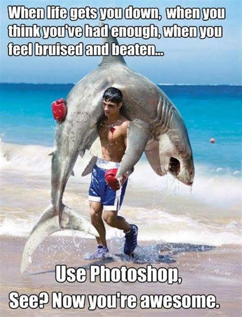 Funny Beach Memes - when life gets you down use photoshop the meta picture