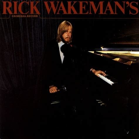Rick Wakeman Criminal Record Rick Wakeman S Criminal Record By Rick Wakeman Lp With Connection Records