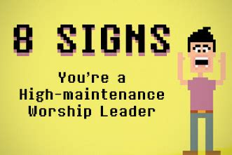 8 Signs You Are A High Maintenance 8 signs you re a high maintenance worship leader