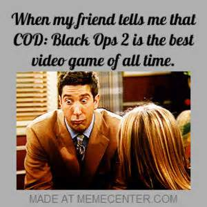 The Best Memes Of All Time - black ops 2 is the best video game of all time by