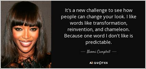 how to change your look naomi cbell quote it s a new challenge to see how
