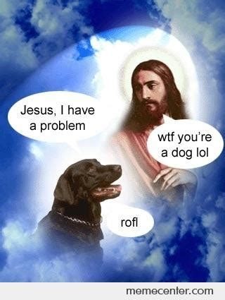 jesus in dogs jesus and by ben meme center