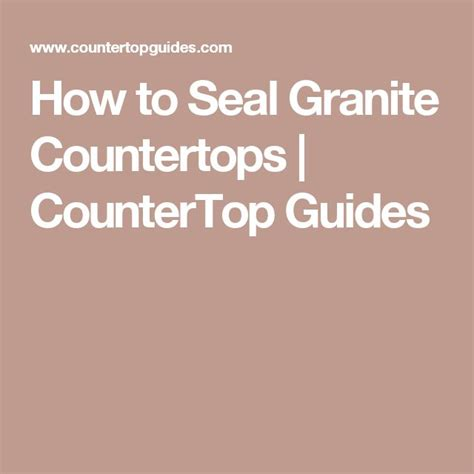 Best Way To Seal Granite Countertops by 1000 Ideas About Sealing Granite Countertops On
