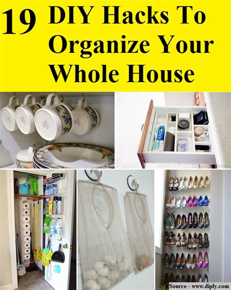 diy hacks home 19 diy hacks to organize your whole house home and life tips