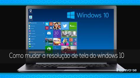 does windows 10 have a tutorial tutorial como mudar a resolu 231 227 o de tela do windows 10