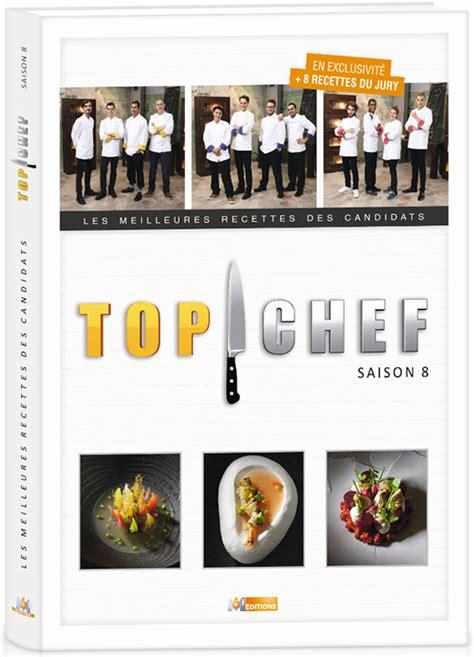 livre de cuisine top chef le livre top chef saison 8 les meilleures recettes des