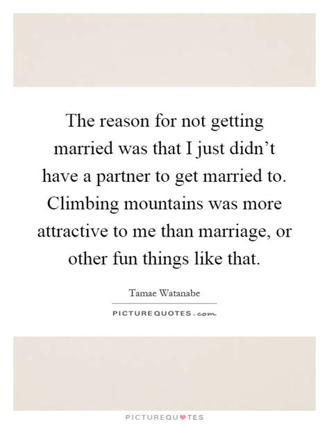 7 Reasons To Not Be Married by 17 Best Getting Married Quotes On Soulmate