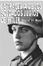 LA TRAGEDIA DE LOS SOLDADOS JUDIOS DE HITLER - BRYAN MARK
