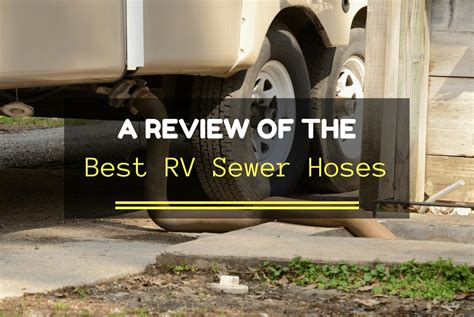 best sewer a review of the best rv sewer hoses automotive