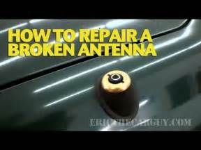How To Fix Electric Car Antenna How To Repair A Broken Car Antenna Ericthecarguy