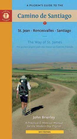a pilgrim s guide to the camino de santiago st jean