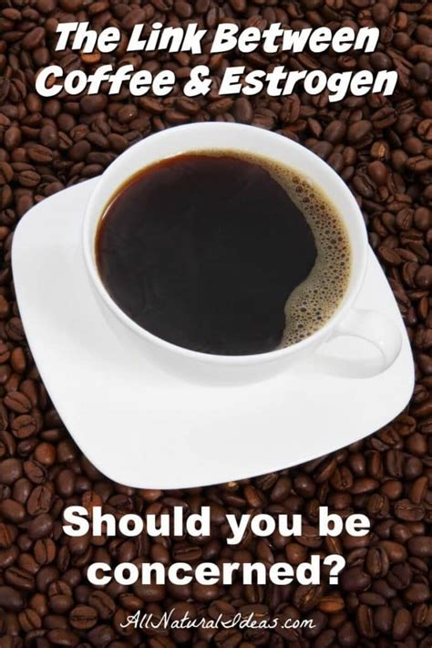 Coffee K Link coffee estrogen link a need to worry all ideas