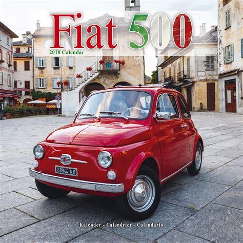 Calendar 2018 Car Fiat 500 Wall Calendar 2018 30506 18 Car Calendars