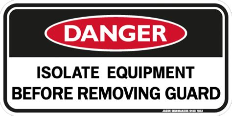 isolate equipment  removing guard danger sign