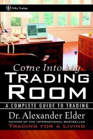 come into my room come into my trading room a complete guide to trading