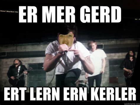 Er Mer Gerd Meme - er mer gerd ert lern ern kerler ertlern ern kerler