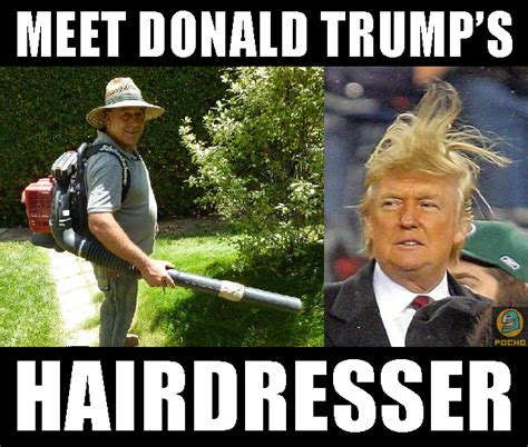 Funny Hairdresser Memes - introducing donald trump s hairdresser pocho