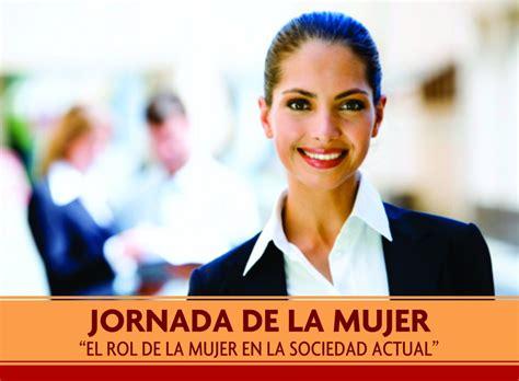 la mujer de la jornada de la mujer el rol de la mujer en la sociedad actual