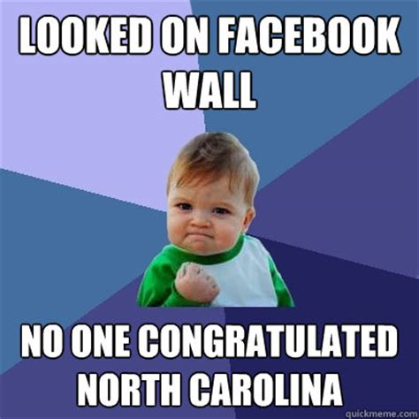 North Carolina Meme - looked on facebook wall no one congratulated north