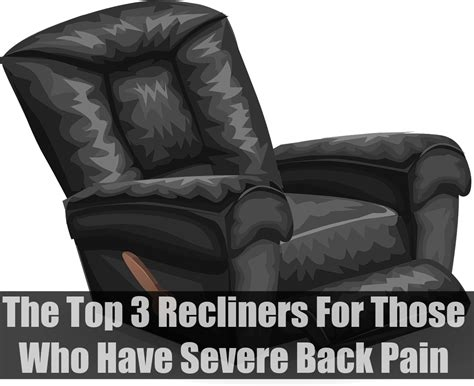 best recliner for back pain the top 3 recliners for those who have severe back pain