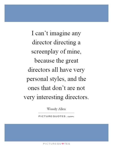 because the screenplay i can t imagine any director directing a screenplay of