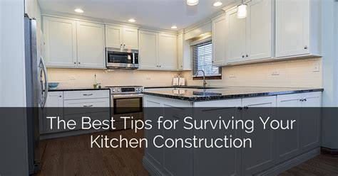 the best tips for surviving your kitchen construction