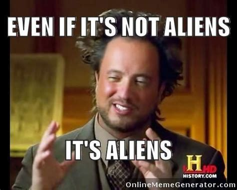 Aliens Meme History Channel - best 25 aliens meme ideas on pinterest aliens guy