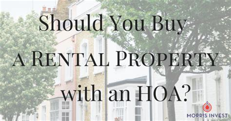 should you buy a rental property with an hoa morris invest