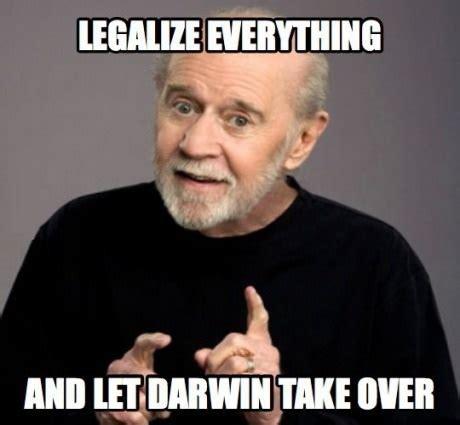 George Carlin Meme - legalize everything