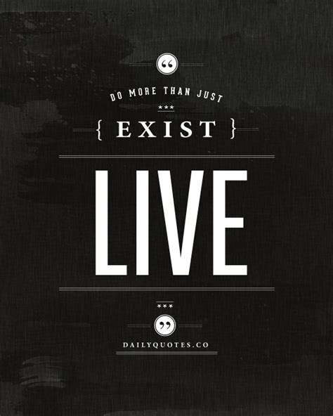 Live Quotes Do More Than Just Exist Live Quote Daily Quotes