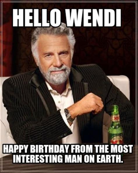 Meme Creator Most Interesting Man - meme creator hello wendi happy birthday from the most