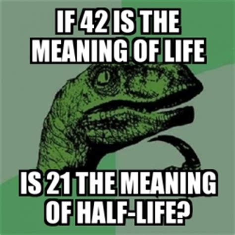 The Meaning Of Memes - meme filosoraptor if 42 is the meaning of life is 21 the