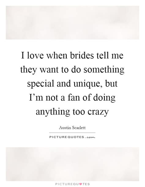 they are something special i when brides tell me they want to do something