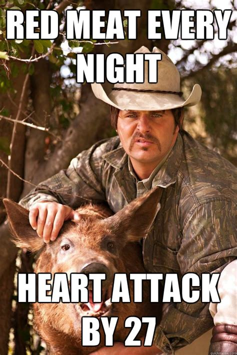 Heart Attack Meme - red meat every night heart attack by 27 cubicle cowboy