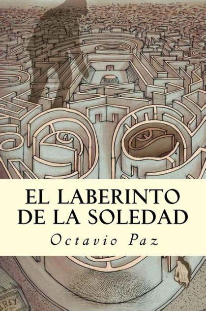 el laberinto de la soledad by octavio paz paperback barnes noble 174