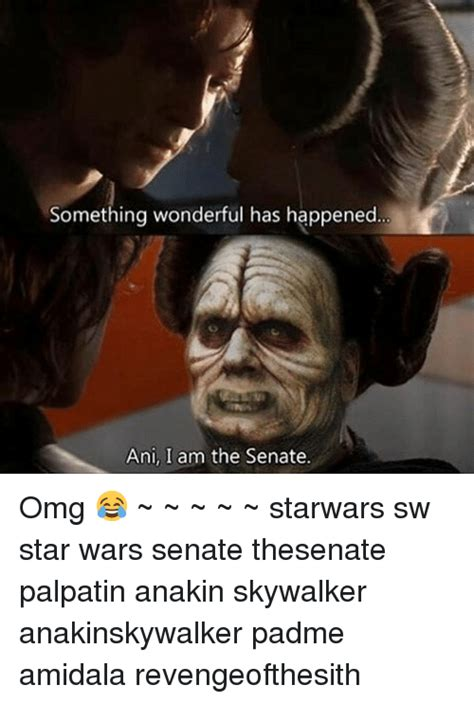 Anakin Skywalker Meme - something wonderful has happened ani i am the senate omg