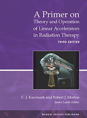 a primer on theory and operation of linear accelerators in radiation therapy 3rd edition books physics publishing