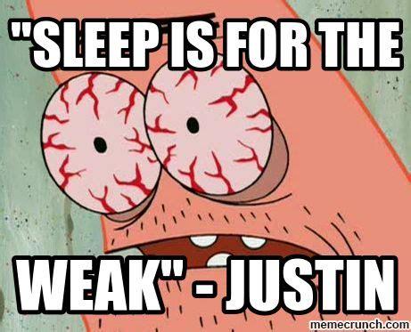 Sleep Is For The Weak Meme - sleep is for the weak