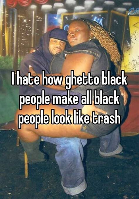 How Do People Make Memes - i hate how ghetto black people make all black people look