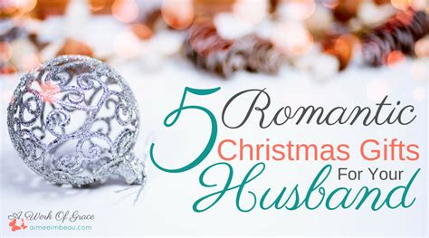 5 romantic christmas gifts for your husband a work of grace